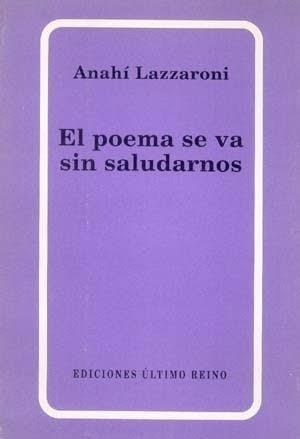 Anahí Lazzaroni. El poema se va sin saludarnos