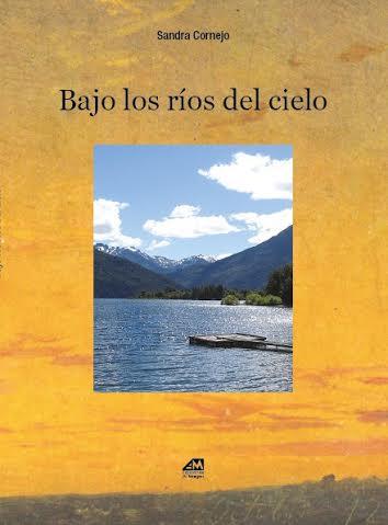 Sandra Cornejo 7. Libro Bajo los ríos del cielo